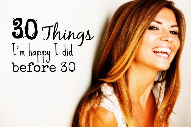 30 Things I'm Happy I Did Before 30